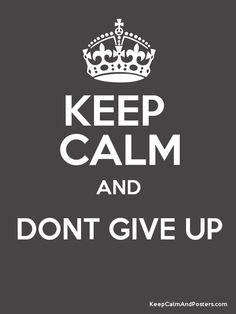 Keep Calm and DONT GIVE UP Poster