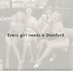 Every girl needs a Stanford. // Sex and the City truths