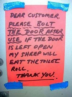 Dear customer. Please bolt the door after use, if the door is left oben my sheep will eat the toilet roll.