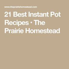 21 Best Instant Pot Recipes • The Prairie Homestead