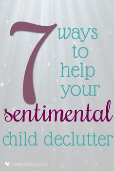 Do you have a sentimental child who finds it hard to declutter. Here are 7 tips to help kids who are sentimental get rid of items and sort through possessions.