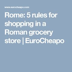 Rome: 5 rules for shopping in a Roman grocery store | EuroCheapo