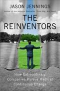 The Reinventors: How Extraordinary Companies Pursue Radical Continuous Change  by Jason Jennings