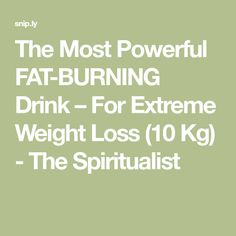The Most Powerful FAT-BURNING Drink – For Extreme Weight Loss (10 Kg) - The Spiritualist