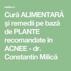 Cură ALIMENTARĂ și remedii pe bază de PLANTE recomandate în ACNEE - dr. Constantin Milică Plant