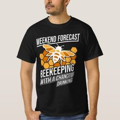 Weekend Forecast Beekeeping With Chance of Drinkin T-Shirt  #birthdaygifts #DIY #crafts mother nature, mother baby, mother film, back to school, aesthetic wallpaper, y2k fashion Diy Mothers Day Gifts, Mothers Love, Gifts For Mom, Mother's Day Diy, Beekeeping, Mother And Baby, Mother Nature, Shirt Style, Shirt Designs