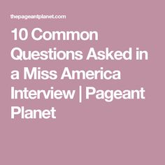10 Common Questions Asked in a Miss America Interview   Pageant Planet