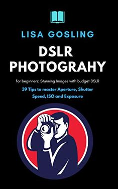 DSLR Photography for beginners - Click Stunning Images with budget DSLR: 39 Tips to master Aperture, Shutter Speed, ISO and Exposure eBook: Lisa Gosling: Kindle Store Nikon Camera Tips. Nikon Camera Tips, Camera Hacks, Dslr Photography, Photography For Beginners, Instax Camera, Aperture, Machine Learning, Shutter Speed, Shutters