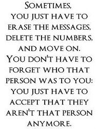 sometimes you have to just erase the messages, delete the numbers and move on. you dont forget have to forget who that person was to you. you just have to accept that they aren't that person anymore