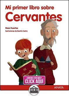 Mi primer libro sobre Cervantes (Literatura Infantil (6-11 Años) - Mi Primer Libro) Rosa Huertas ✿ Libros infantiles y juveniles - (De 6 a 9 años) ✿ ▬► Ver oferta: http://comprar.io/goto/B01B7N8AAK