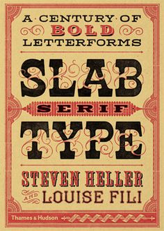 Slab Serif Type: A Century of Bold Letterforms. Steven Heller, Louise Fili. Thames & Hudson, 352 pages, $34.95 -- The slab serif typeface — in their classic form, wood types made for large-scale posters, ads, and newspapers — may not be as all-purpose as the gothic or sans serif, but it is equal, if not more powerful, in graphic appeal.