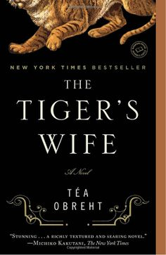 The Tiger's Wife: A Novel. A book about storytelling, and family, and war. I'm going to have to read this one again sometime.