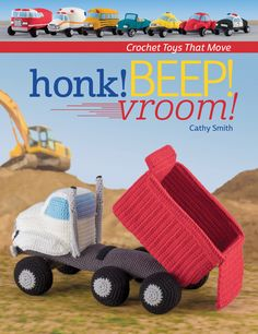 Honk! Beep! Vroom! Crochet Toys That Move includes 8 crochet designs for toys - all with moveable wheels! Your child can actually roll these little vehicles across the floor!