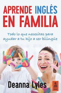 APRENDE INGLÉS EN FAMILIA: Cómo criar a un niño bilingüe ~ El Aventurero de Papel