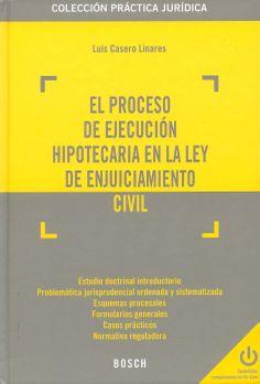 El proceso de ejecución hipotecaria en la ley de enjuiciamiento civil / Luis Casero Linares. - Barcelona : Bosch, 2014