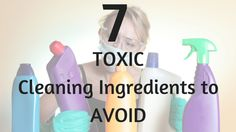 The scary truth is that cleaning products are more harmful than we think. Here are 7 toxic cleaning ingredients to avoid in your household.