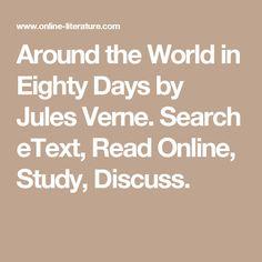 Around the World in Eighty Days by Jules Verne. Search eText, Read Online, Study, Discuss.