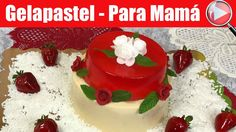 Gelapastel - Postre 2 en 1 - Para el Dia de las Madres / Casayfamiliatv  ** Casayfamiliatv.com