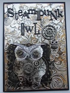 Great card.  I love Tracy Evan's steampunk makeover for the Owl.  I want to wokr with metal foil tape.  I think this card has inspired me to do so.  Tracy Evans