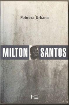 Milton Santos - Pobreza Urbana (1978) - Blog Almas Corsárias