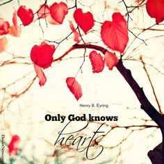"President Henry B. Eyring: ""Only God knows hearts."" 