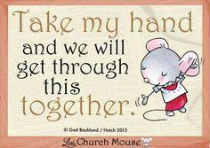 Take my hand...Little Church Mouse 28 Feb. 2015.