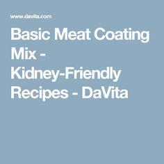 Basic Meat Coating Mix - Kidney-Friendly Recipes - DaVita