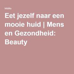 Eet jezelf naar een mooie huid | Mens en Gezondheid: Beauty