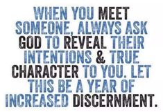 When you meet someone, always ask God to reveal their intentions & true character to you. Let this be a year of increased discernment. Prayer Quotes, Faith Quotes, Spiritual Quotes, True Quotes, Bible Quotes, Positive Quotes, Bible Verses, Motivational Quotes, Inspirational Quotes