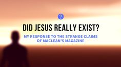 Did Jesus really exist? – My response to the strange claims of Maclean's magazine Christian Holidays, No Response, Believe, Facts, Magazine, This Or That Questions, Blog, Blogging, Warehouse