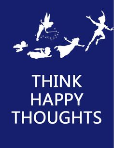 Think Happy Thoughts. Think of Christmas, think of snow! #peterpan #disney #keepcalm