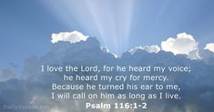 Psalm 116:1-2 - Bible verse of the day - DailyVerses.net Bible Psalms, Bible Verses Kjv, Psalm 116, Unanswered Prayers, I Love The Lord, Illustrated Faith, Daily Bible, Praise The Lords, Verse Of The Day