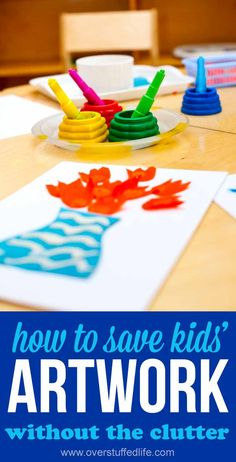 How to save your kid's artwork without all the clutter. Great tips for school papers and art projects!