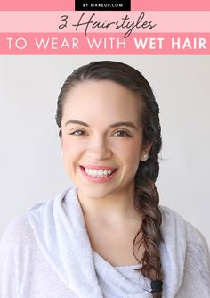 The classic braid works WONDERS with wet hair. The best part? When it dries, you've got two hairstyles for the effort of one.