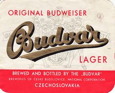 the ORIGINAL Budweiser...courtesy of the Czech Republic (which I've visited)