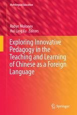 (ebook) Moloney, R. & Xu, H-L. (2016) Exploring Innovative Pedagogy in the Teaching and Learning of Chinese as a Foreign Language. Dordrecht: Springer