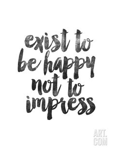 Exist to be Happy not to Impress Art Print at Art.co.uk
