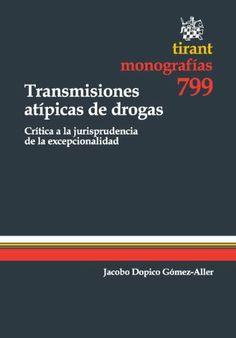 Transmisiones atípicas de drogas : crítica a la jurisprudencia de la excepcionalidad / Jacobo Dopico Gómez-Aller