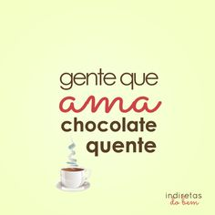 ...ama chocolate quente. Feelings, My Love, Memes, Words, Quotes, Chocolates, People, Thoughts, Its Complicated