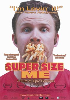 Supersize Me - this poor guy went through an awful time..you'd think he'd be happier eating french fries every day..not so, oh my...