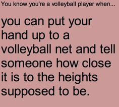 I do that all the time because I'm the exact height of the volleyball net with my hands up so I can always tell where it's supposed to be