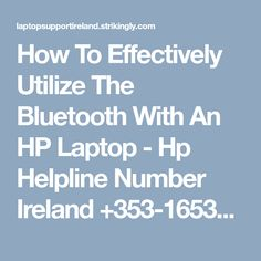 How To Effectively Utilize The Bluetooth With An HP Laptop - Hp Helpline Number Ireland Bluetooth, Ireland, Smartphone, Laptop, Number, Blue Tooth, Irish, Laptops