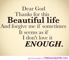 Father forgive me if sometimes It seem I don't love it enough.