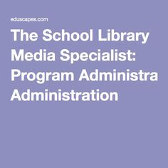 The School Library Media Specialist: Program Administration