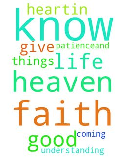 Father in heaven i have faith in you and i know you - Father in heaven i have faith in you and i know you have good things coming for my life please give me patience,and understanding ..you know my heart..in jesus name Amen Posted at: https://prayerrequest.com/t/KBl #pray #prayer #request #prayerrequest