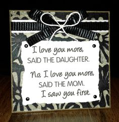 I love you more MOTHER/DAUGHTER Tabletop Decor - 4 3/4 x 4 3/4 Plaque - Can Be Customized