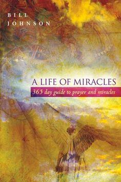A Life of Miracles ~ Bill Johnson