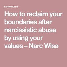 How to reclaim your boundaries after narcissistic abuse by using your values – Narc Wise