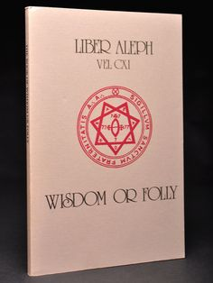 Liber Aleph VEL CXI: The Book of Wisdom or Folly; In the Form of an Epistle of 666 The Great Wild Beast to his son 777 being The Equinox Volume III No. vi | Aleister CROWLEY | Reprint