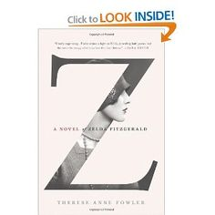 Z: A Novel of Zelda Fitzgerald: Therese Anne Fowler: 9781250028655: Amazon.com: Books